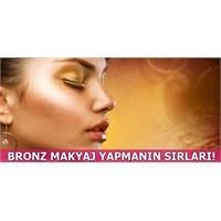 Bronz Makyaj Yapmanın Sırları...