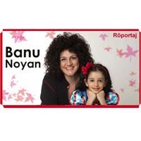 Banu Noyan Röportajı