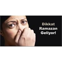 Dikkat Ramazan Geliyor!