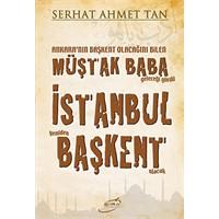 İstanbul Yine Başkent Ankara Serhat Şehri Olur Mu?