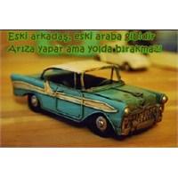 Eski Arkadaş, Eski Araba Gibidir!