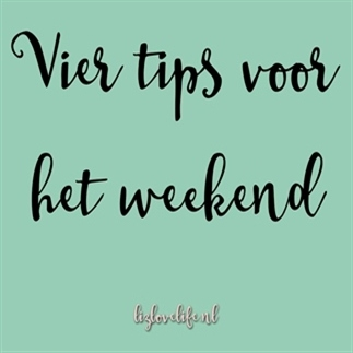 Vier tips voor het weekend, week 32 2017