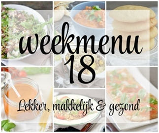 Lekker, makkelijk en gezond weekmenu – week 18