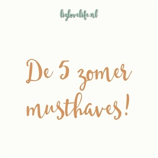 De 5 zomer musthaves!