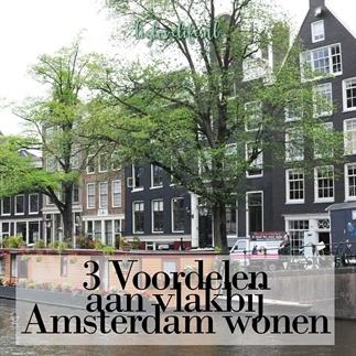 3 Voordelen aan vlakbij Amsterdam wonen