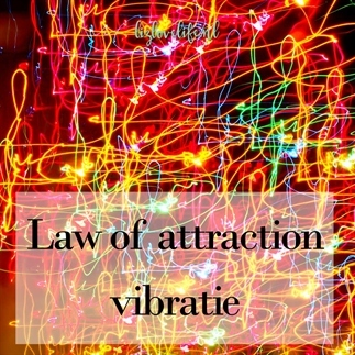 LAW OF ATTRACTION – VIBRATIE