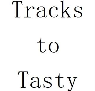 Tracks to Tasty